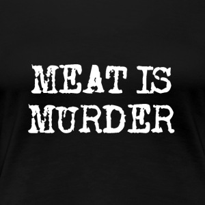 Meat Is Murder - Women's Premium T-Shirt