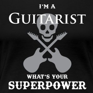 I'm a guitarist and what are your super powers ?! - Women's Premium T-Shirt