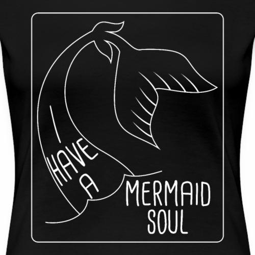 I Have a Mermaid Soul - Frauen Premium T-Shirt