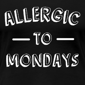 Allergic to mounting funny sayings - Women's Premium T-Shirt