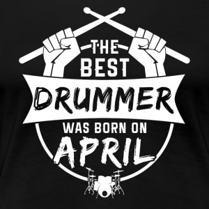 The best drummers are born in April - Women's Premium T-Shirt