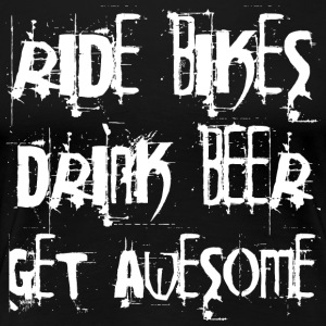 Ride Bikes - Drink Beer - Get Awesome - Frauen Premium T-Shirt