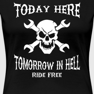 Today here, tomorrow in hell - Camiseta premium mujer