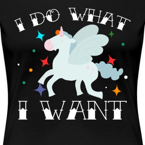 Einhorn I Do What I Want Graphic Tee - Frauen Premium T-Shirt