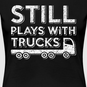 I still play with trucks. Order here. - Women's Premium T-Shirt