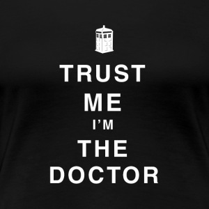 Trust me I'm doctor funny sayings - Women's Premium T-Shirt