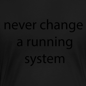 never change a runnign system - Frauen Premium T-Shirt