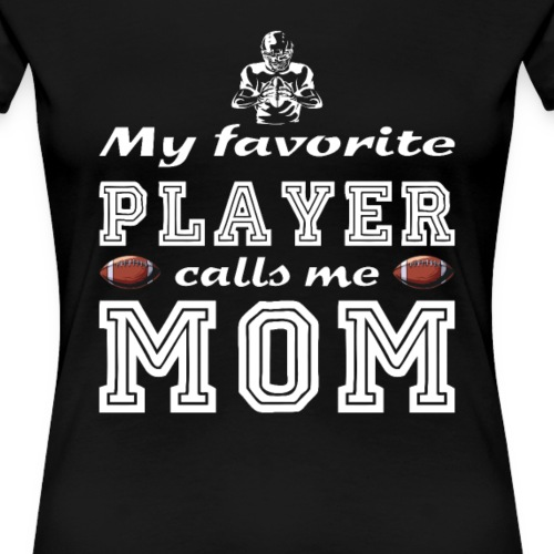 My favorite player calls me mom American Football - Frauen Premium T-Shirt