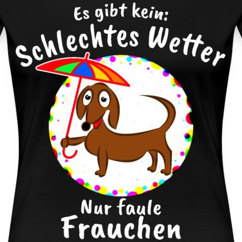 Dackel Frauchen Es Gibt Kein Schlechtes Wetter - Frauen Premium T-Shirt