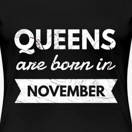 Meisjes/Vrouwen jarig in november Queens - Vrouwen Premium T-shirt