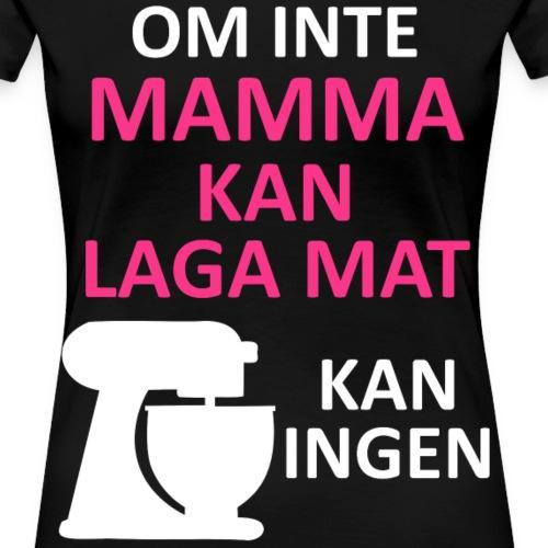 Mamma Kan Laga Mat - Premium-T-shirt dam