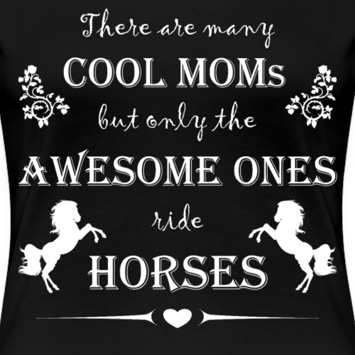 only awesome moms ride horses - Frauen Premium T-Shirt