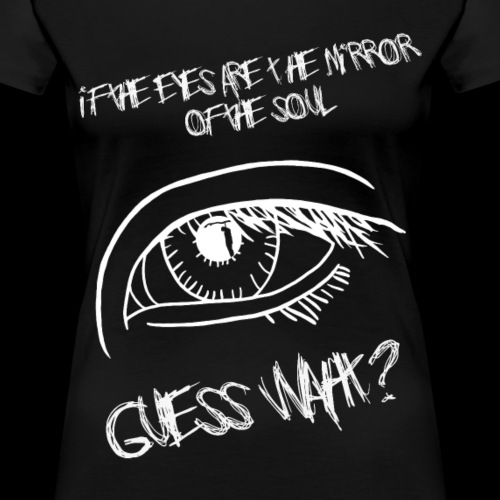 If eyes are the mirror of the soul - Women's Premium T-Shirt