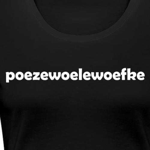 Poezewoelewoefke - Vrouwen Premium T-shirt