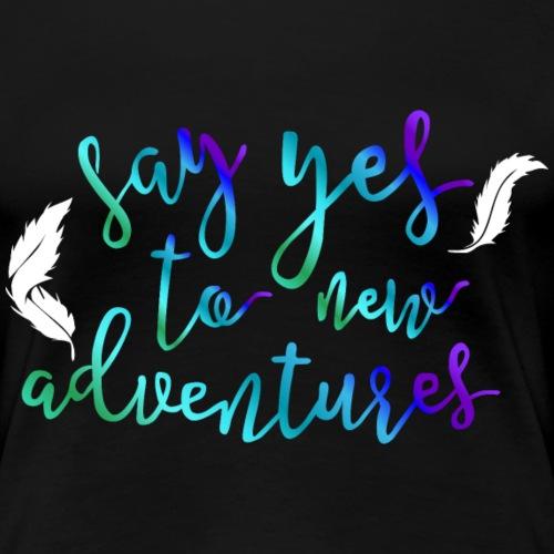 Sag ja zu neuen Abenteuern - Frauen Premium T-Shirt