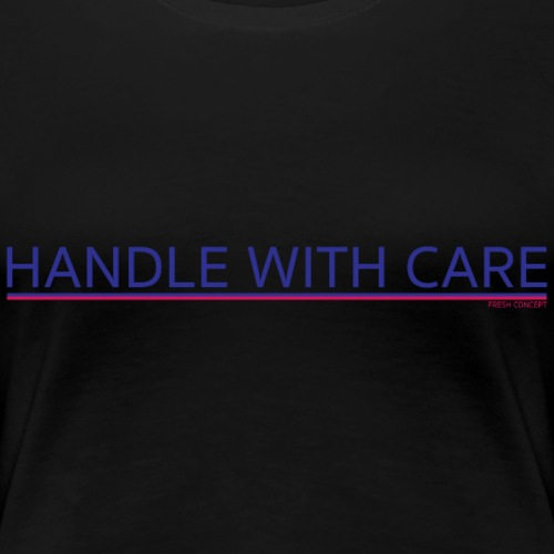 To handle with care - T-shirt Premium Femme