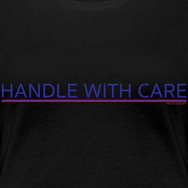 To handle with care