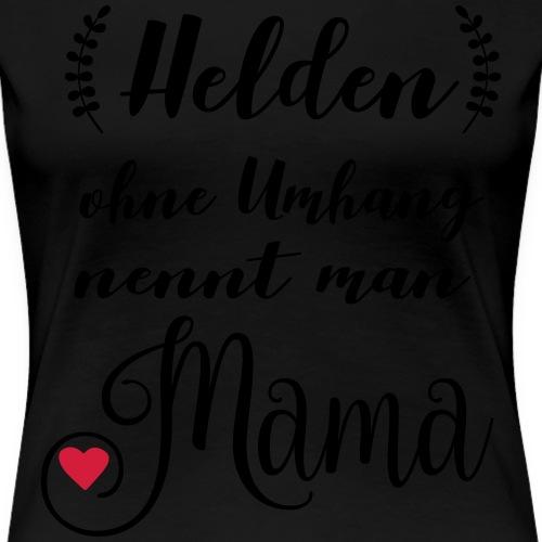Helden ohne Umhang nennt man Mama - Frauen Premium T-Shirt