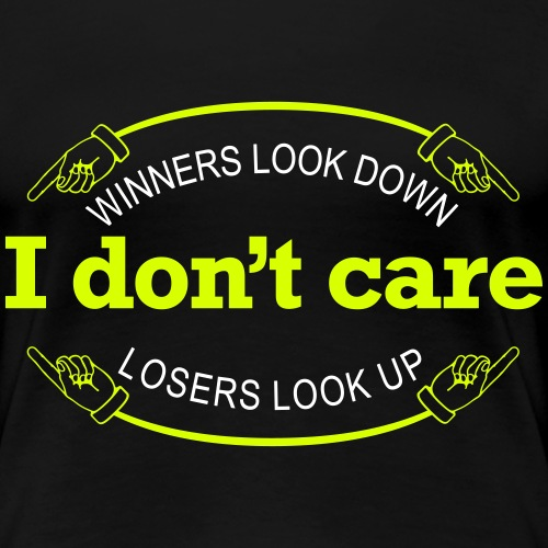 Winners Looks Down Losers Looks Up - Dame premium T-shirt