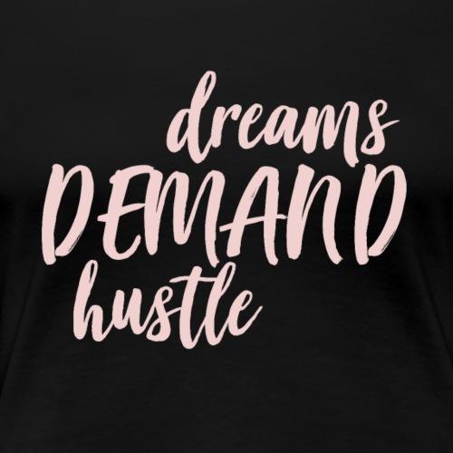 dreams demand hustle - Women's Premium T-Shirt