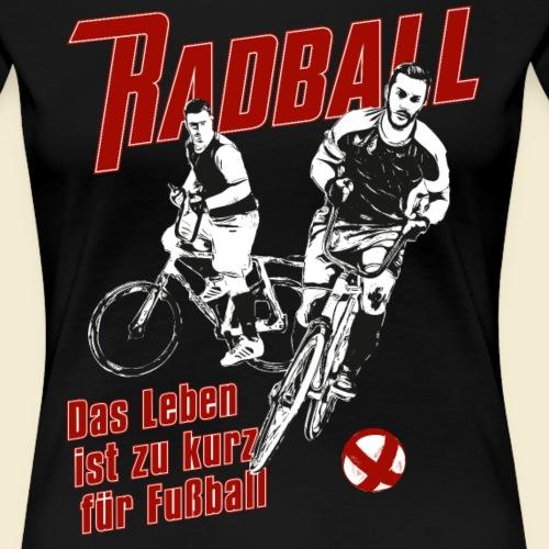 Radball | Das Leben ist zu kurz für Fußball - Frauen Premium T-Shirt