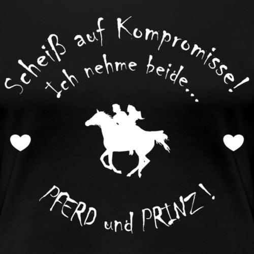 Scheiss auf Kompromisse - Pferd und Prinz - Frauen Premium T-Shirt