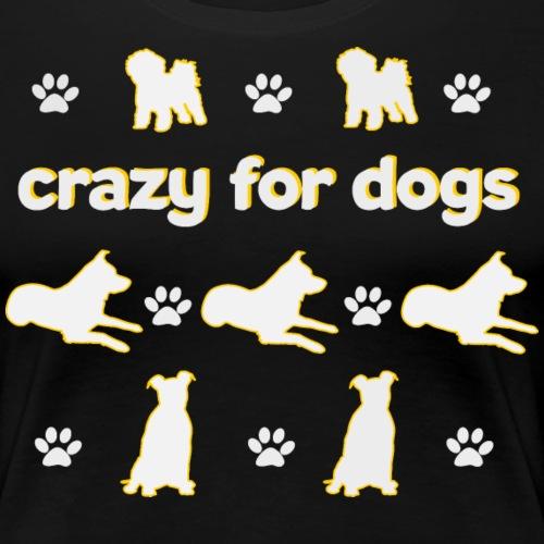 crazy for dogs Hundespruch für Hundehalter - Frauen Premium T-Shirt