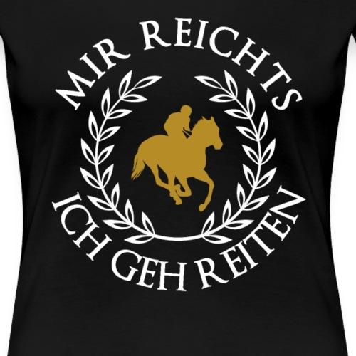 Mir reichts ich geh reiten - Frauen Premium T-Shirt