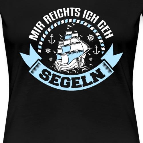 Mir reichts ich geh segeln - Frauen Premium T-Shirt