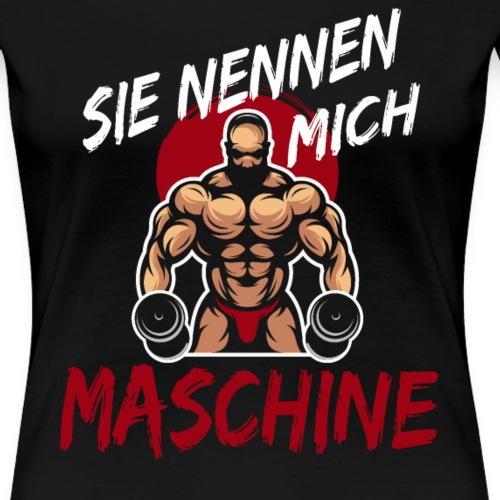 Sie nennen mich Maschine - Frauen Premium T-Shirt