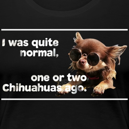 Chihuahua Spruch Chihuahuas T-Shirt