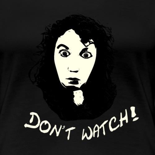 dont watch - Frauen Premium T-Shirt