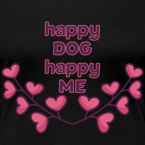 Happy Dog Hundespruch Geschenkidee - Frauen Premium T-Shirt