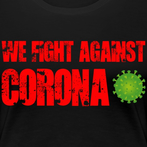 We fight against Corona - Frauen Premium T-Shirt