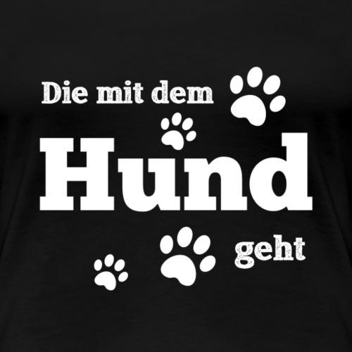 Die mit dem Hunde geht - Frauen Premium T-Shirt