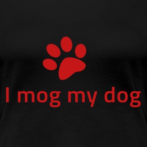 I mog my dog - Frauen Premium T-Shirt