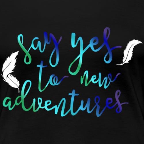 Sag ja zu neuen Abenteuern Digitaler Nomade - Frauen Premium T-Shirt