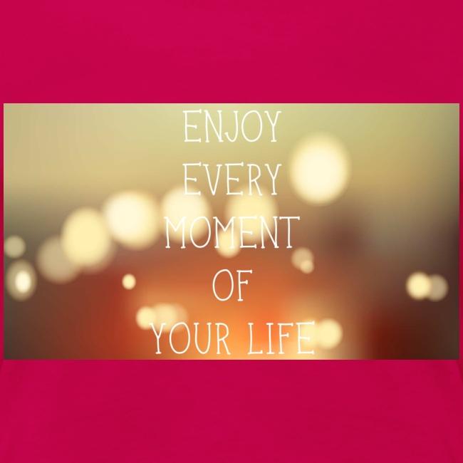 enjoy every moment of your life afdruk/print