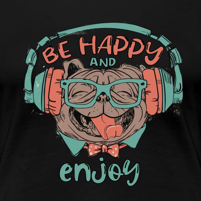 Be happy Mops and enjoy / Genießer Hunde Leben