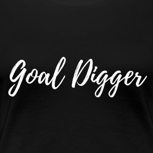 goal digger - Women's Premium T-Shirt