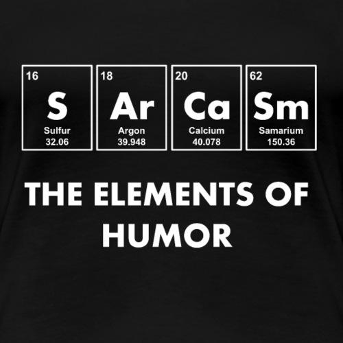 Sarcasm The Elements of Humor - Frauen Premium T-Shirt