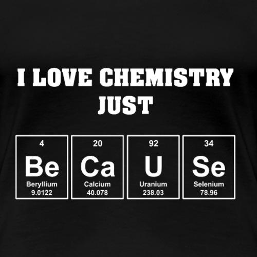 I Love Chemistry Just Because - Frauen Premium T-Shirt