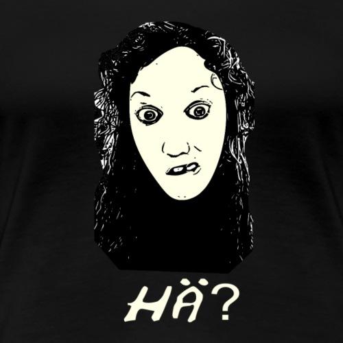 Hä? - Frauen Premium T-Shirt