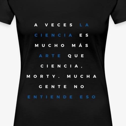 La ciencia es mucho más arte que ciencia - Camiseta premium mujer