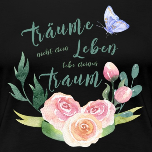 Lebe deinen Traum Blumen Schmetterling Geschenk - Frauen Premium T-Shirt