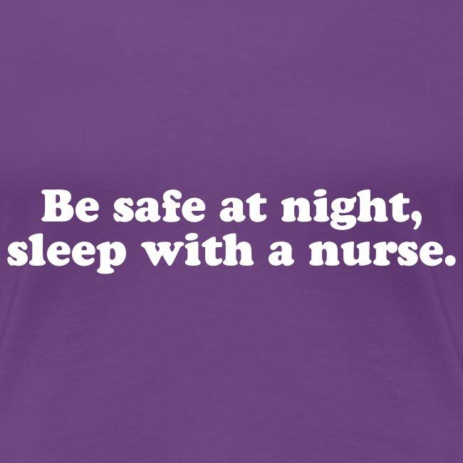 Be safe at night, sleep with a nurse.