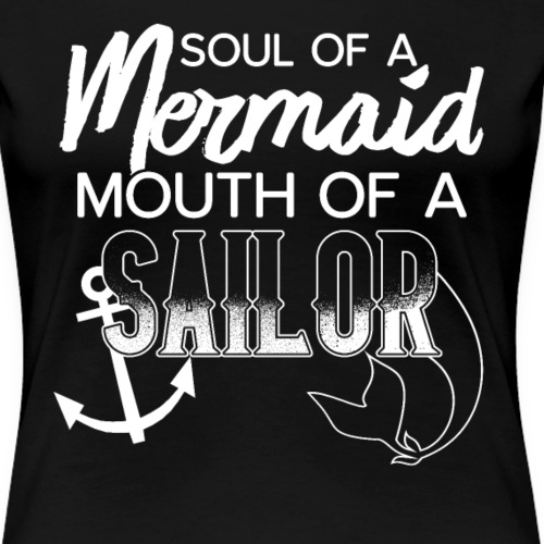 Soul of a Mermaid Mouth of a Sailor - Frauen Premium T-Shirt