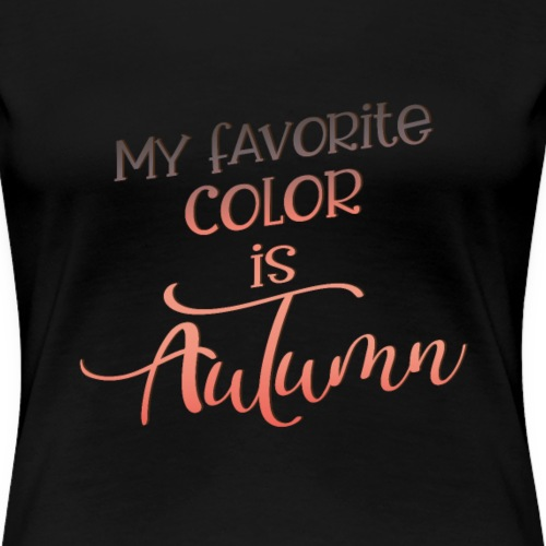 Herbst Autumn Farben September - Frauen Premium T-Shirt