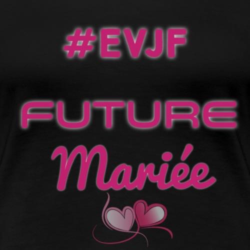 Evjf future mariée - T-shirt Premium Femme