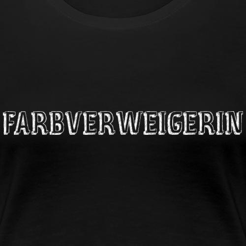 Farbverweigererin - Frauen Premium T-Shirt